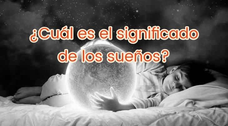 ¿Cuál es el significado de los sueños?